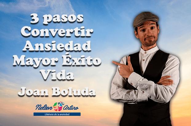 3 Pasos Convertir Ansiedad en Mayor Éxito de tu Vida con Joan Boluda