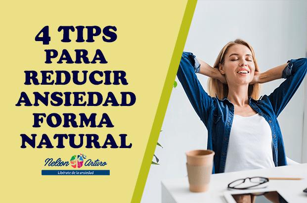 4 Tips Reducir Ansiedad Forma Natural